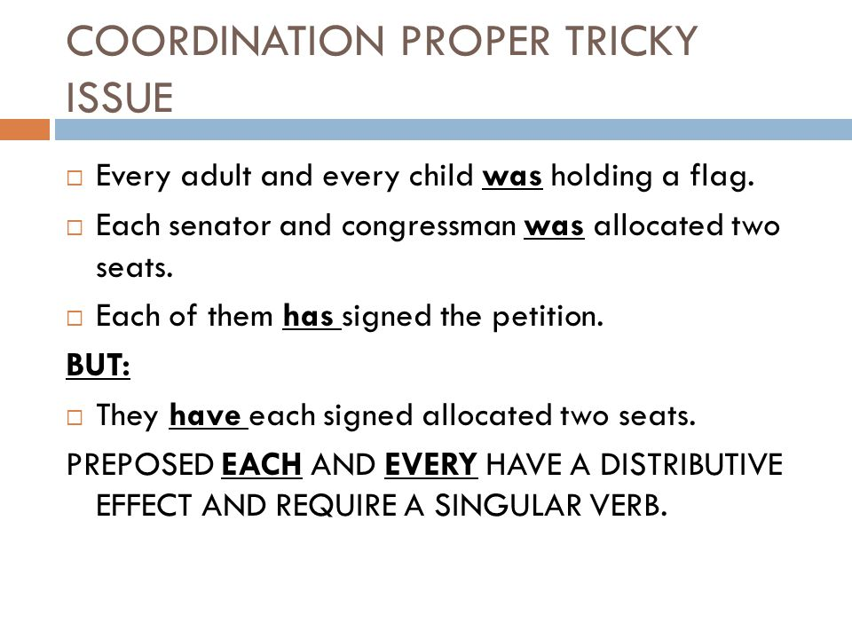 COORDINATION PROPER TRICKY ISSUE  Every adult and every child was holding a flag.