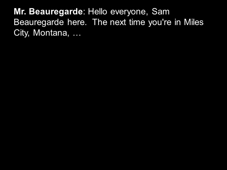 Mr. Beauregarde: Hello everyone, Sam Beauregarde here.