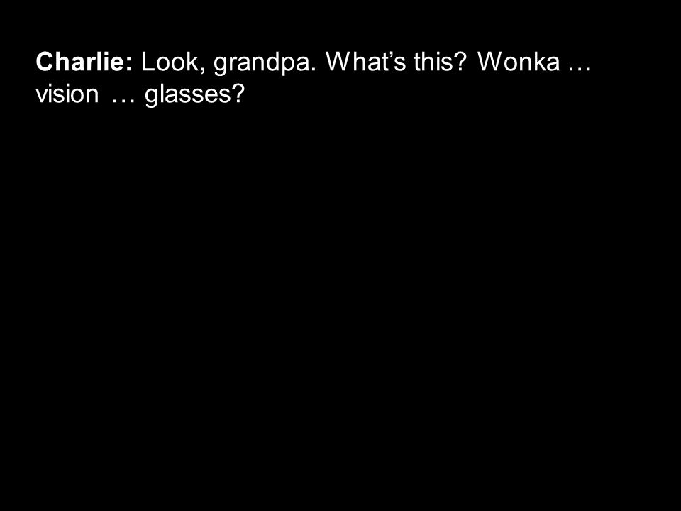 Charlie: Look, grandpa. What's this? Wonka … vision … glasses?