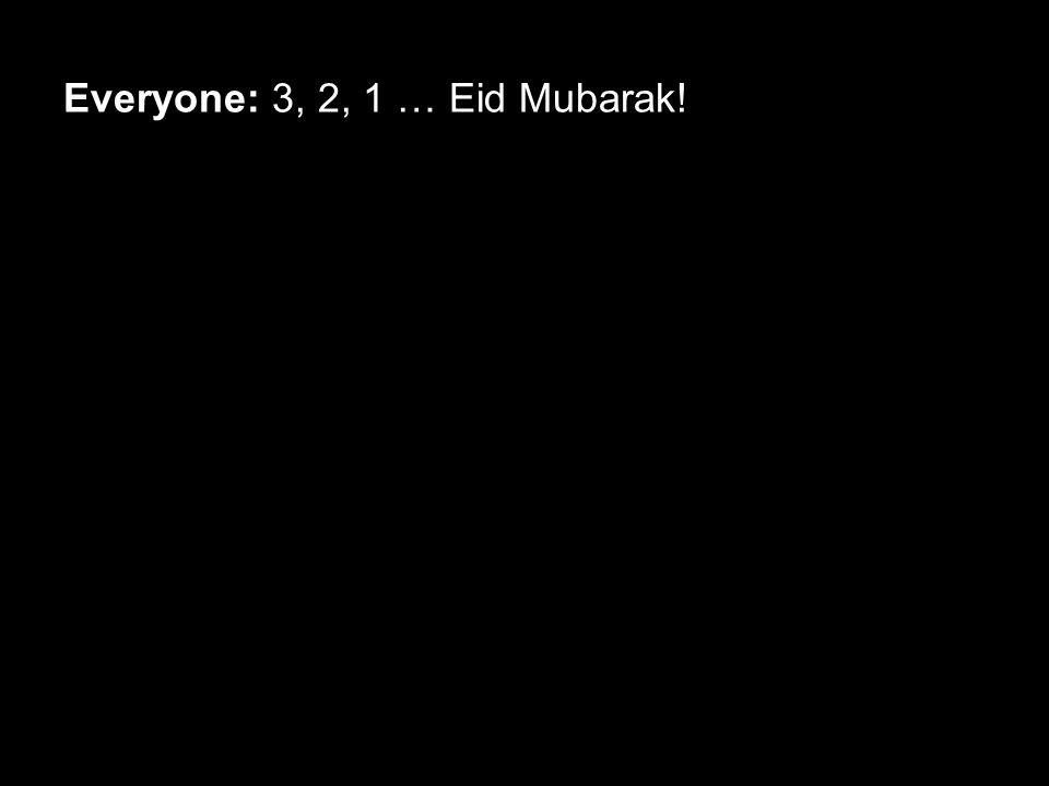 Everyone: 3, 2, 1 … Eid Mubarak!