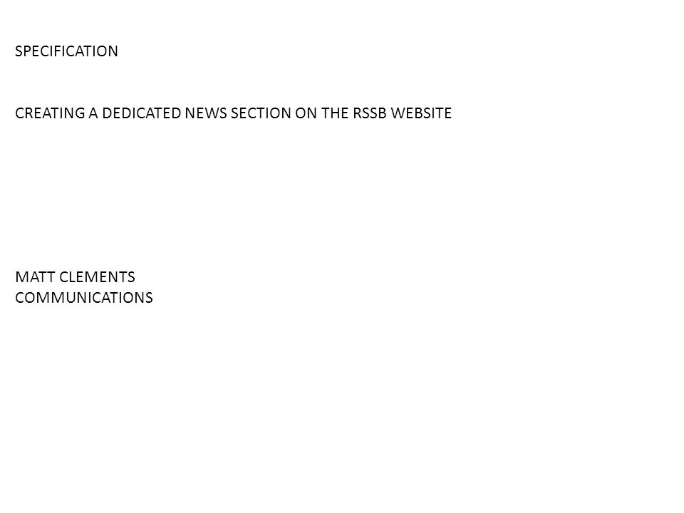SPECIFICATION CREATING A DEDICATED NEWS SECTION ON THE RSSB WEBSITE MATT CLEMENTS COMMUNICATIONS