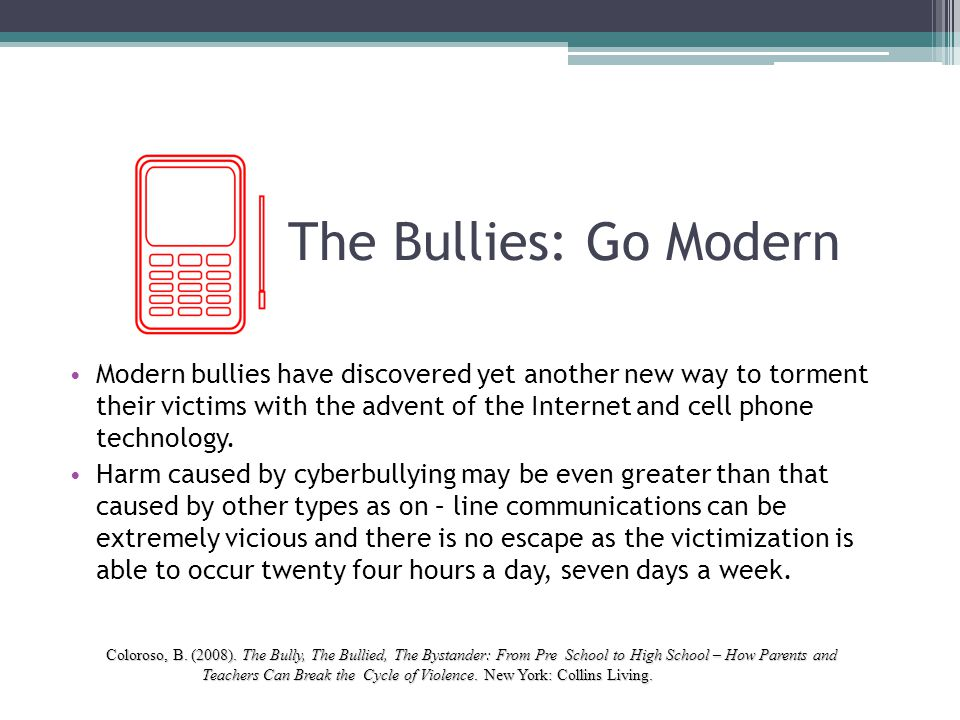 The Bullies: Go Modern Modern bullies have discovered yet another new way to torment their victims with the advent of the Internet and cell phone tech