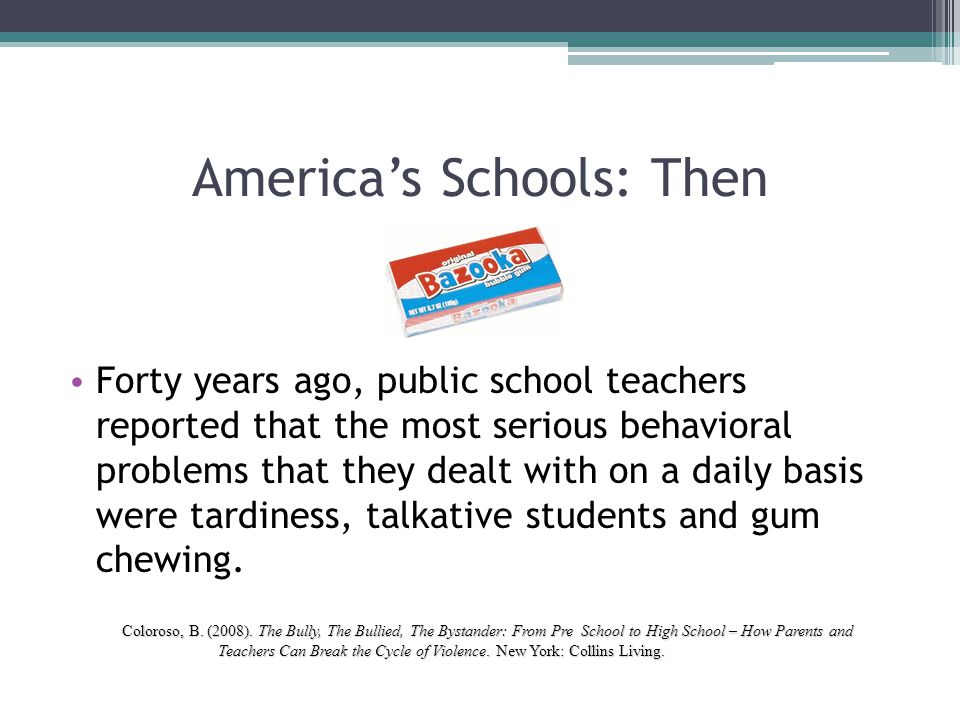 America's Schools: Then Forty years ago, public school teachers reported that the most serious behavioral problems that they dealt with on a daily bas