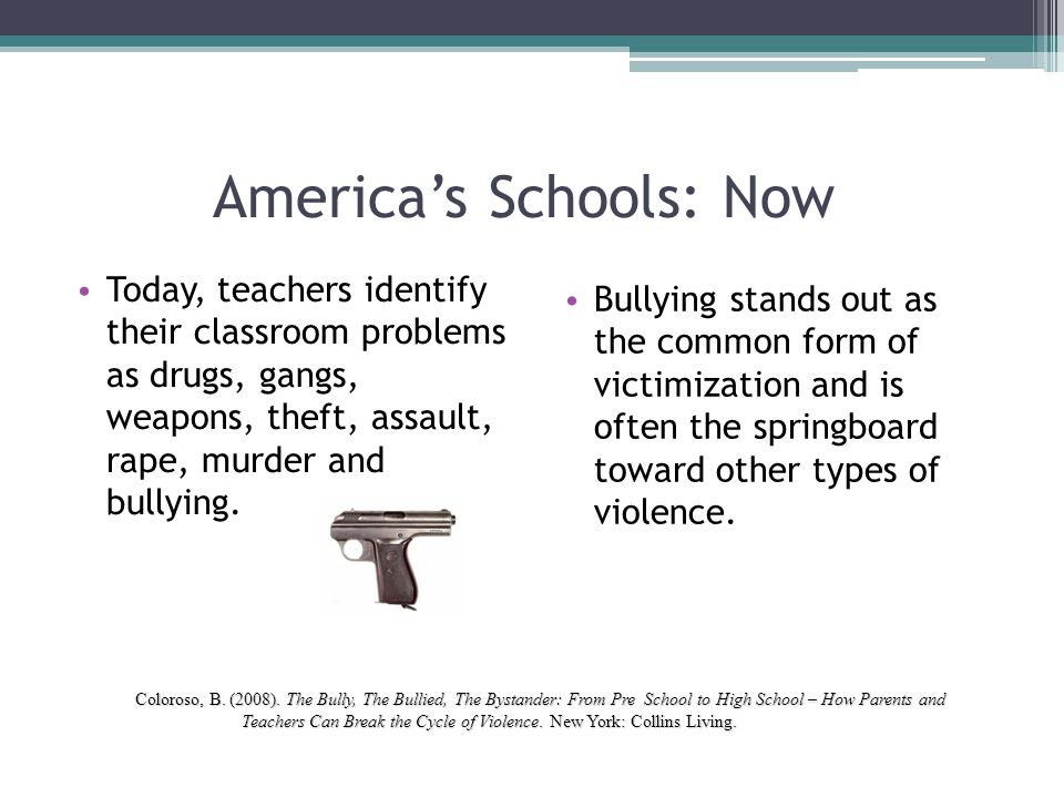 America's Schools: Now Today, teachers identify their classroom problems as drugs, gangs, weapons, theft, assault, rape, murder and bullying. Bullying