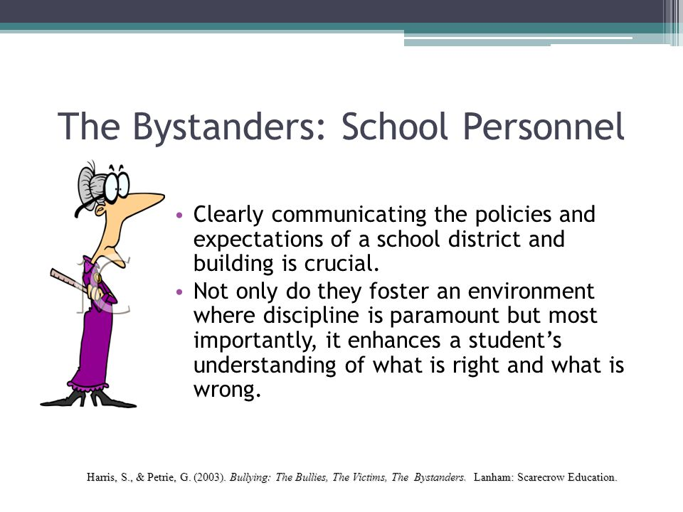 The Bystanders: School Personnel Clearly communicating the policies and expectations of a school district and building is crucial. Not only do they fo