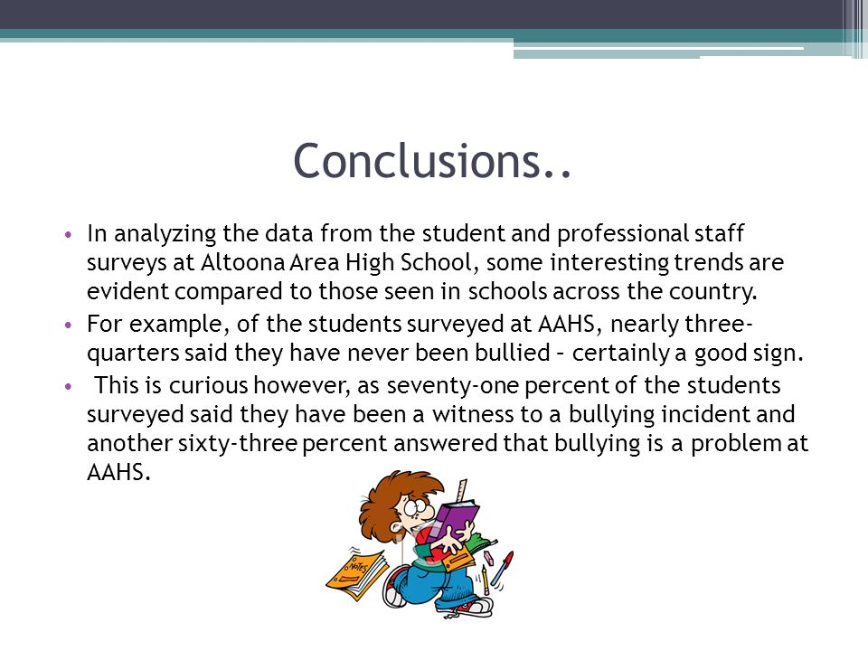 Conclusions.. In analyzing the data from the student and professional staff surveys at Altoona Area High School, some interesting trends are evident c