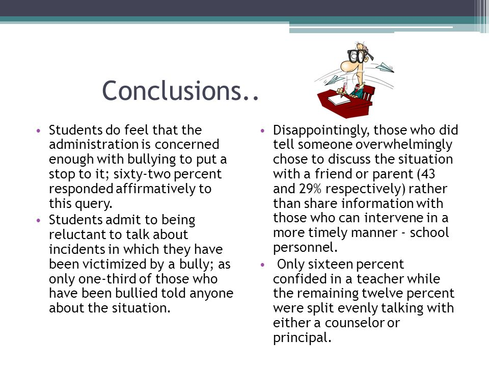 Conclusions.. Students do feel that the administration is concerned enough with bullying to put a stop to it; sixty-two percent responded affirmativel