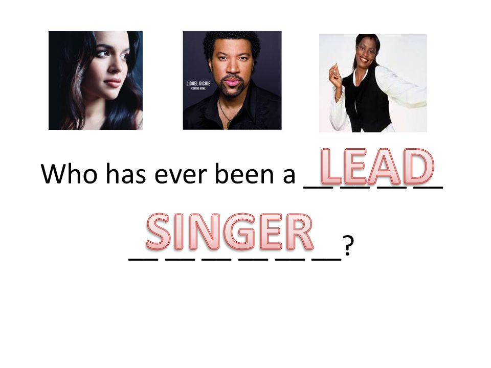 Who has ever been a __ __ __ __ __ __ __ __ __ __ Nora Jones Lionel Richie Des´ree Weeks