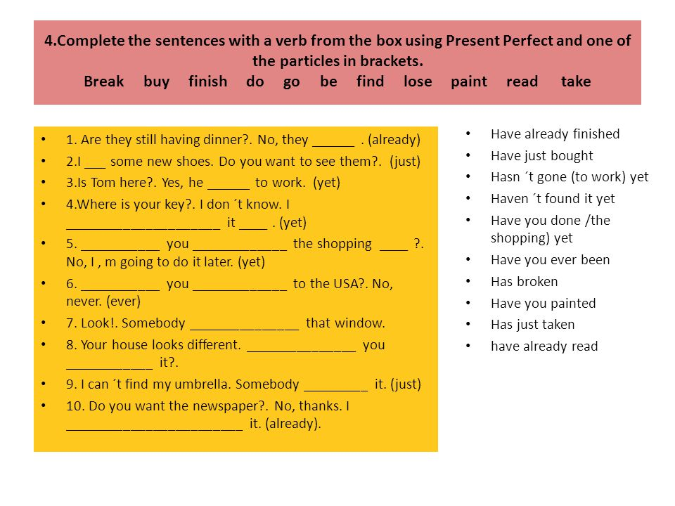 4.Complete the sentences with a verb from the box using Present Perfect and one of the particles in brackets.