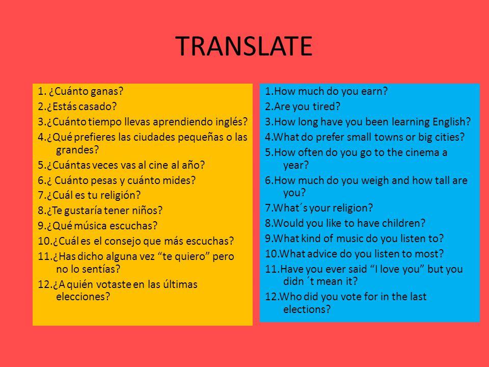 TRANSLATE 1. ¿Cuánto ganas. 2.¿Estás casado. 3.¿Cuánto tiempo llevas aprendiendo inglés.