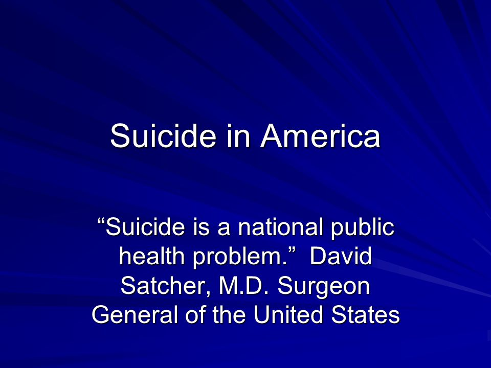 Suicide Attempts Most don't die in their attempt Youth: 100 -200 attempts per 1 completion Elder: 4 attempts per 1 completion Average: 25 attempts per 1 completion 5 million Americans have attempted (est.) Reporting problem - under reporting - unknown (don't ask, don't tell) Source: www.suicidology.org and AMA… www.suicidology.org