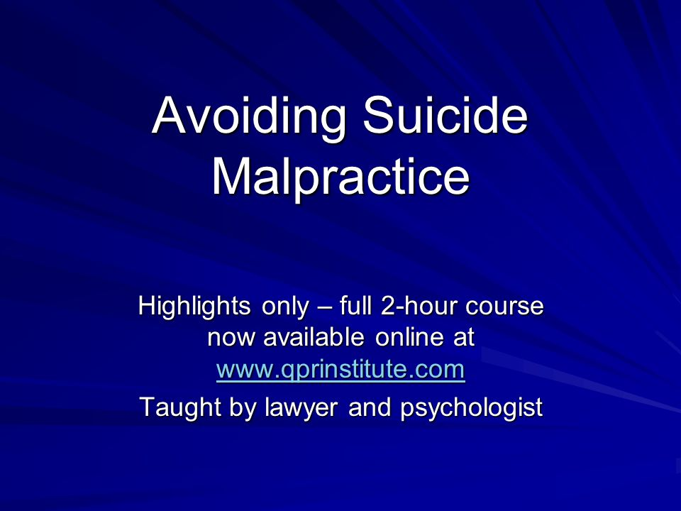 Avoiding Suicide Malpractice Highlights only – full 2-hour course now available online at www.qprinstitute.com www.qprinstitute.com Taught by lawyer a