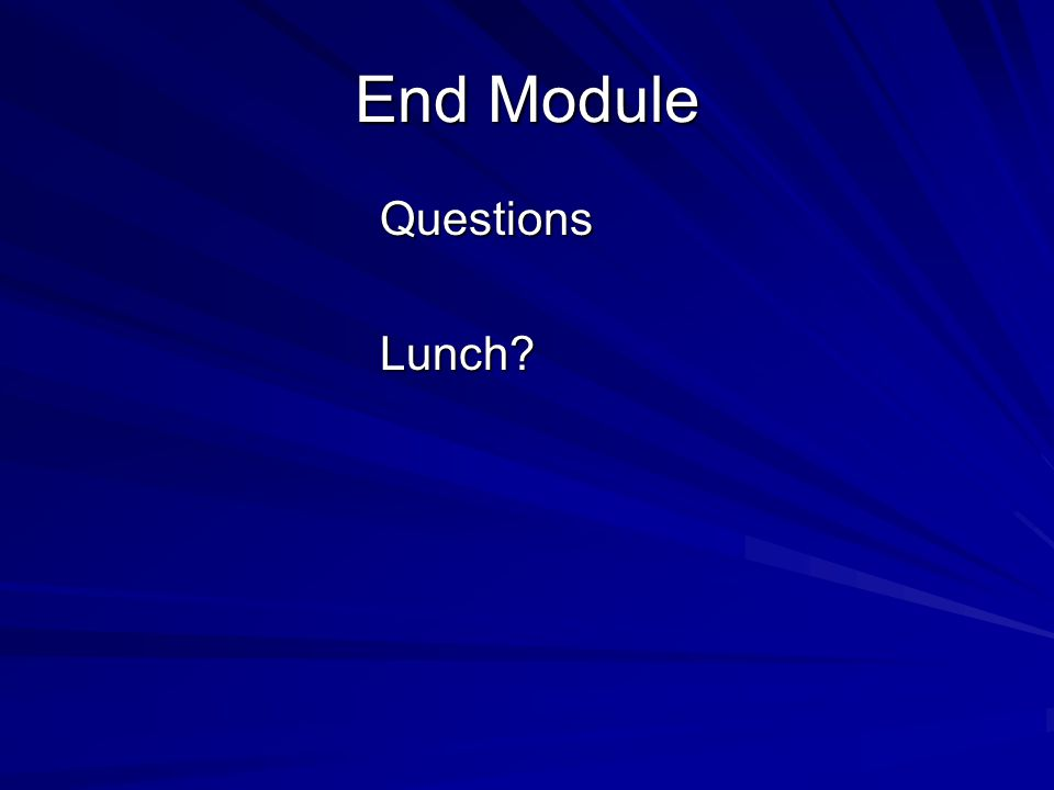 End Module QuestionsLunch?