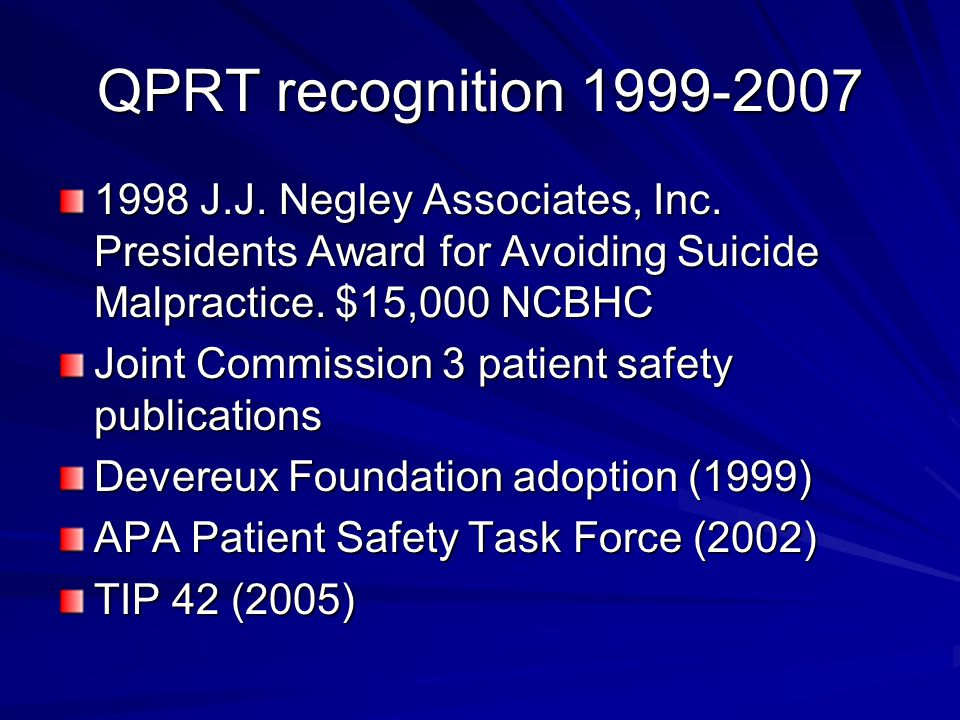 QPRT recognition 1999-2007 1998 J.J. Negley Associates, Inc. Presidents Award for Avoiding Suicide Malpractice. $15,000 NCBHC Joint Commission 3 patie