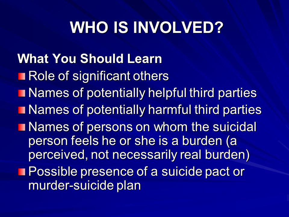 WHO IS INVOLVED? WHO IS INVOLVED? What You Should Learn Role of significant others Names of potentially helpful third parties Names of potentially har