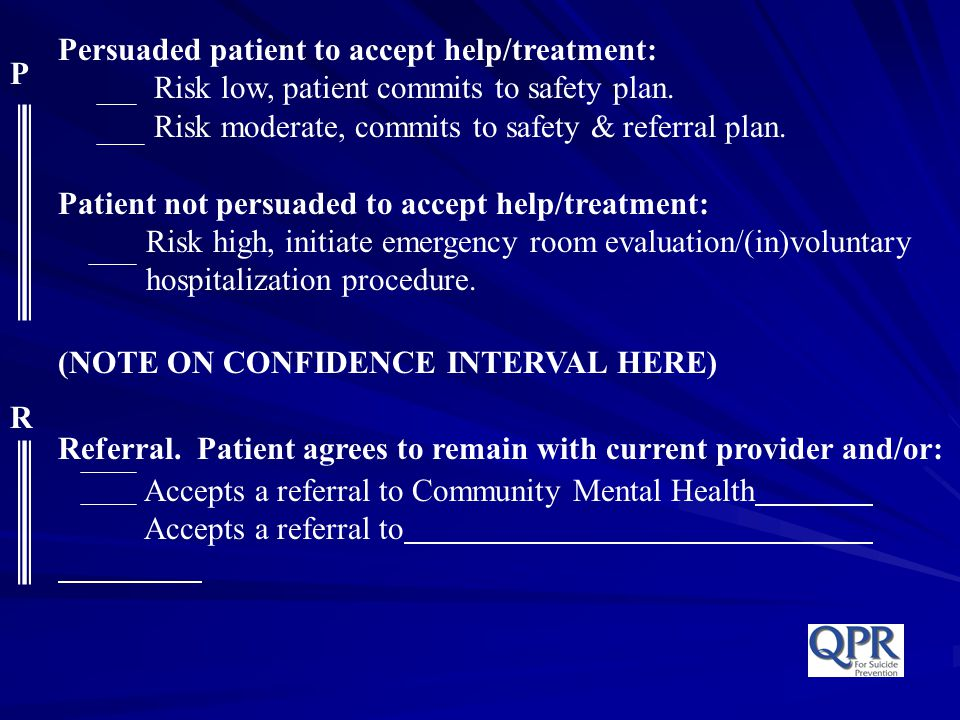 Persuaded patient to accept help/treatment: Risk low, patient commits to safety plan. Risk moderate, commits to safety & referral plan. Patient not pe