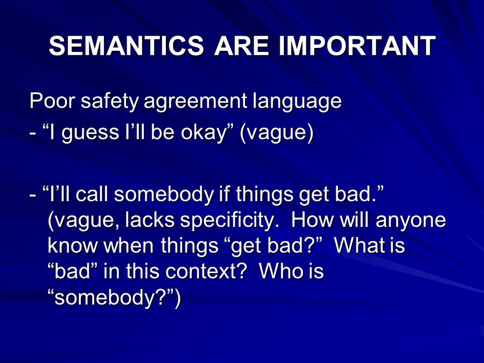 "SEMANTICS ARE IMPORTANT Poor safety agreement language - ""I guess I'll be okay"" (vague) - ""I'll call somebody if things get bad."" (vague, lacks specif"
