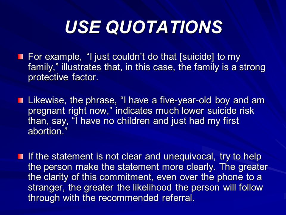 "USE QUOTATIONS For example, ""I just couldn't do that [suicide] to my family,"" illustrates that, in this case, the family is a strong protective factor"