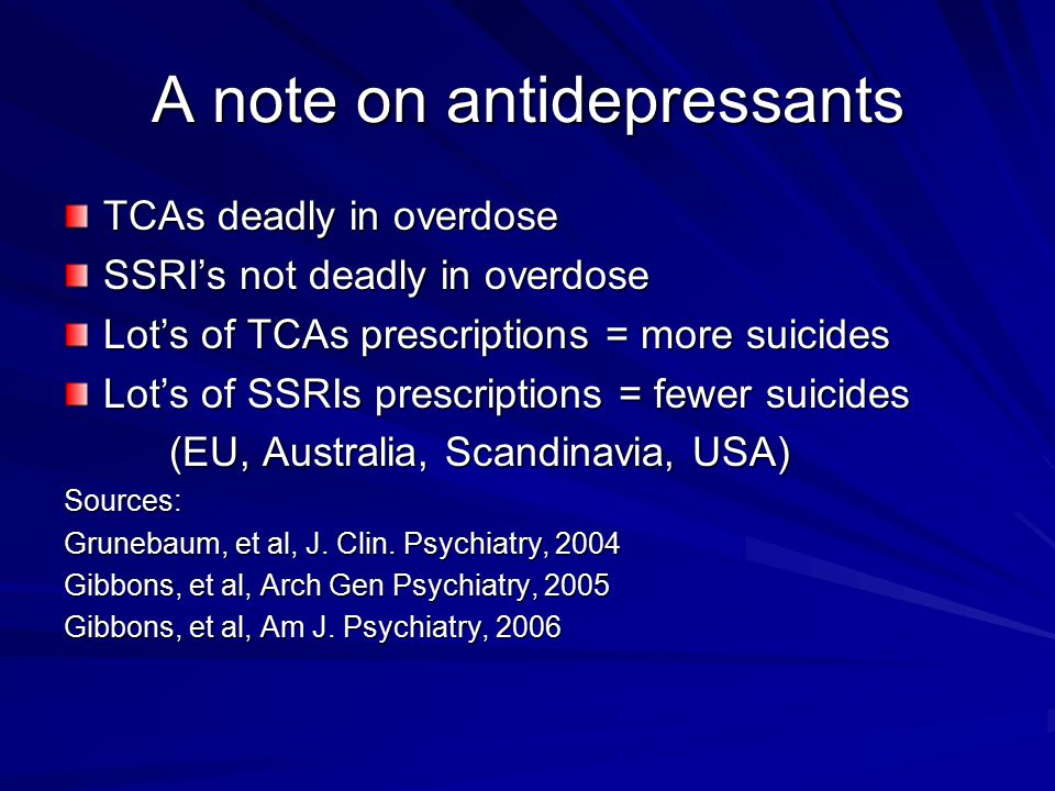 A note on antidepressants TCAs deadly in overdose SSRI's not deadly in overdose Lot's of TCAs prescriptions = more suicides Lot's of SSRIs prescriptio