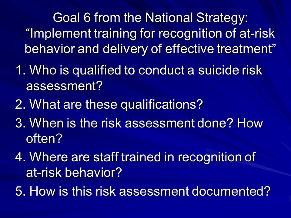 Suicide risk is high When: many risk factors are present and few or no protective factors are present, and the person: - Has been uncooperative - Has said little or nothing about his or her problems - Has been distant, evasive and aloof - Refuses to go along or agree to the referral and safety plan - Refuses to remove the mans of suicide