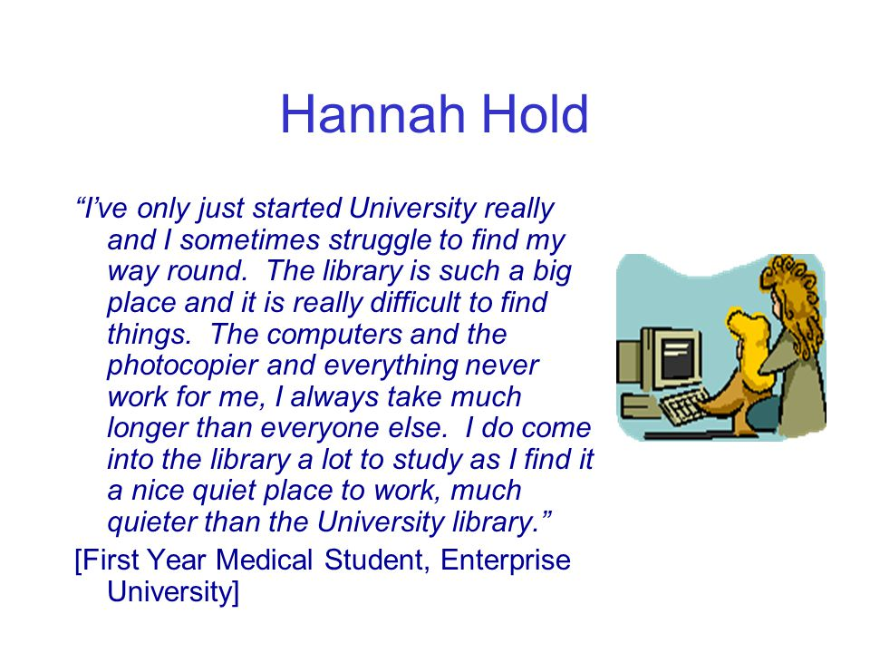 Hannah Hold I've only just started University really and I sometimes struggle to find my way round.