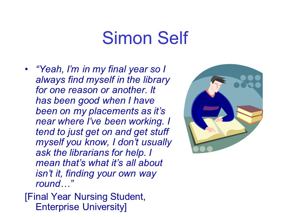 """Simon Self """"Yeah, I'm in my final year so I always find myself in the library for one reason or another. It has been good when I have been on my place"""