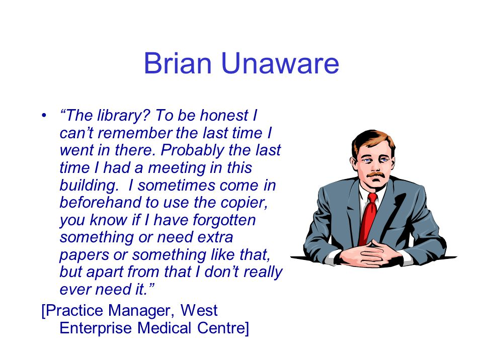 """Brian Unaware """"The library? To be honest I can't remember the last time I went in there. Probably the last time I had a meeting in this building. I so"""