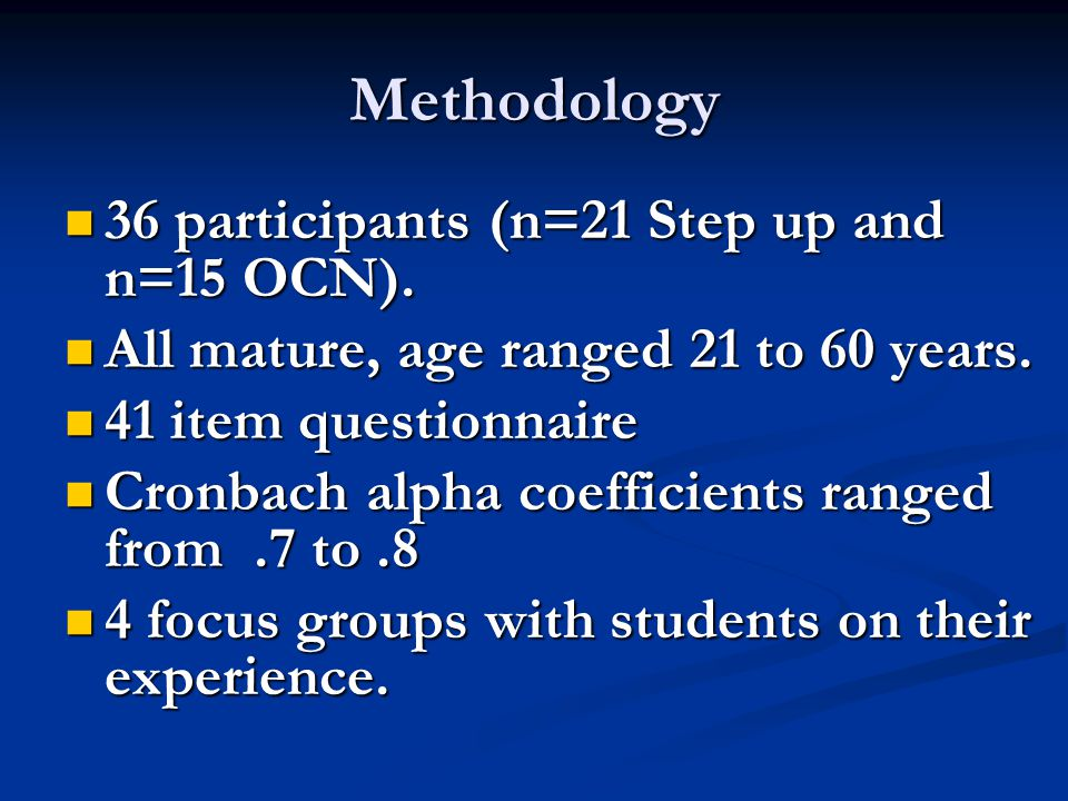 Methodology 36 participants (n=21 Step up and n=15 OCN).