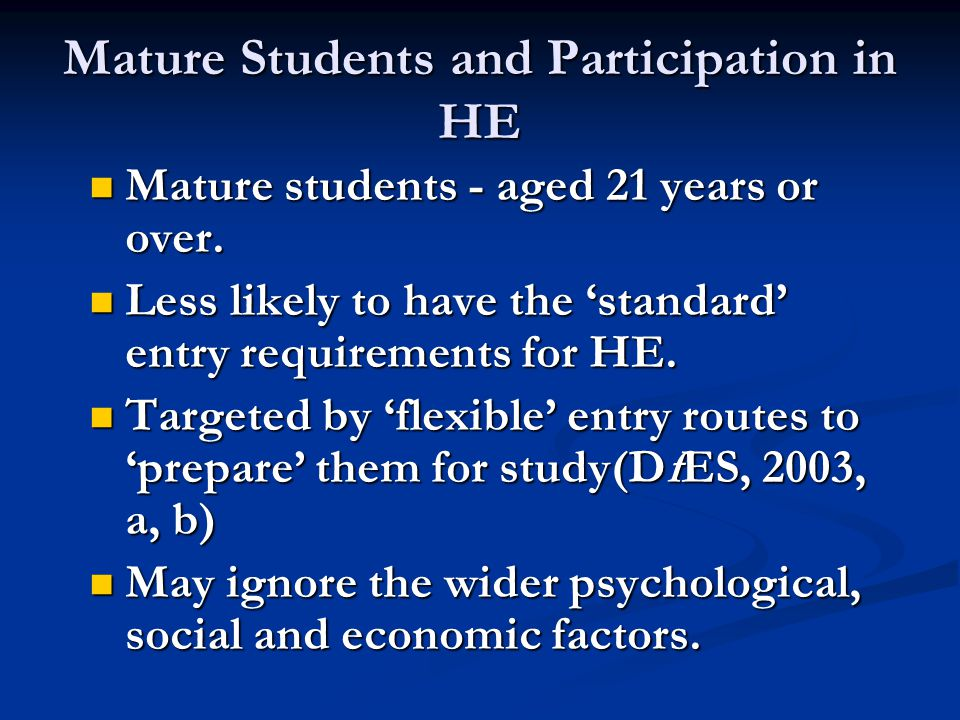 Mature Students and Participation in HE Mature students - aged 21 years or over.