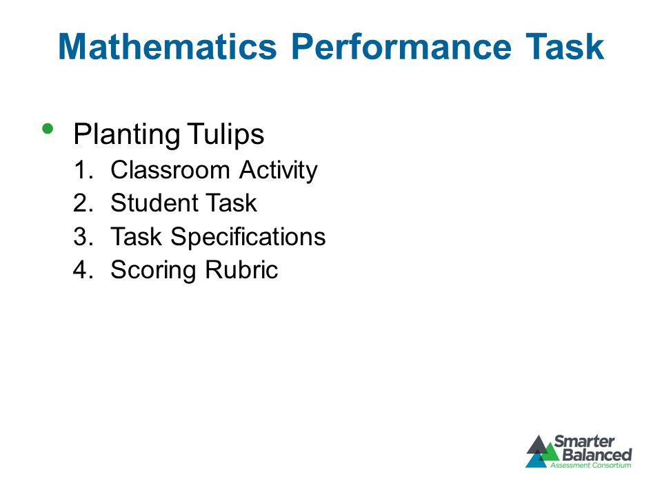Mathematics Performance Task Planting Tulips 1.Classroom Activity 2.Student Task 3.Task Specifications 4.Scoring Rubric