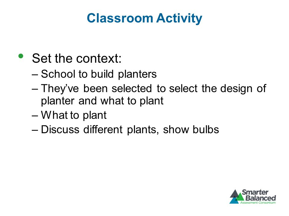 Classroom Activity Set the context: –School to build planters –They've been selected to select the design of planter and what to plant –What to plant –Discuss different plants, show bulbs