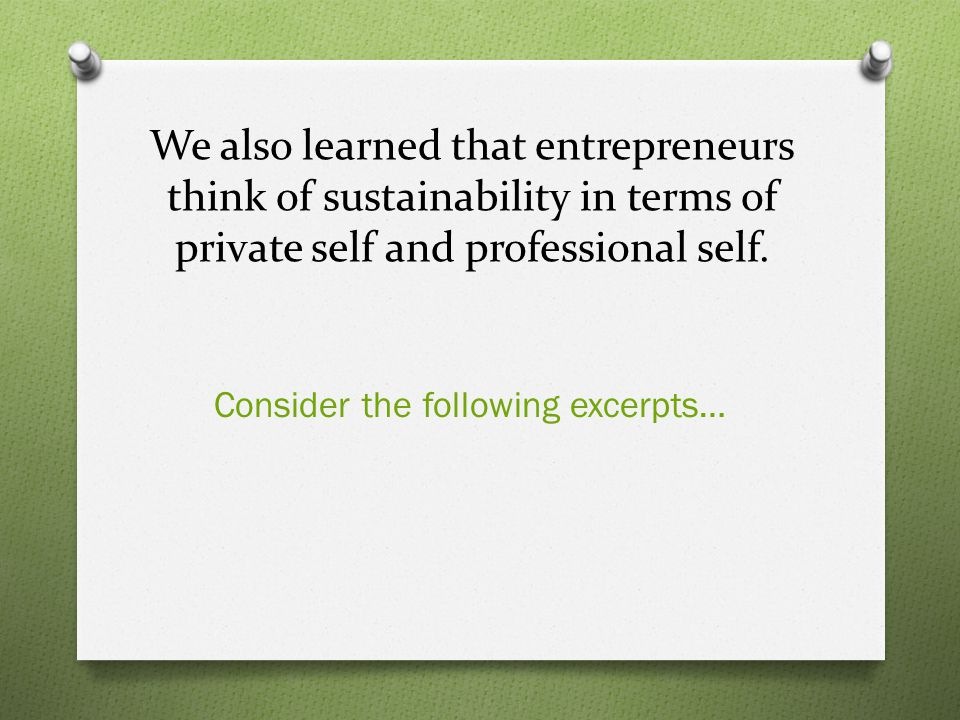 We also learned that entrepreneurs think of sustainability in terms of private self and professional self.