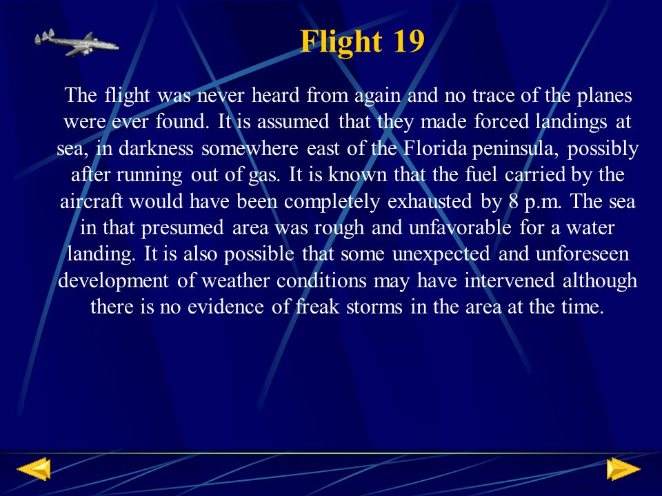 The flight was never heard from again and no trace of the planes were ever found.