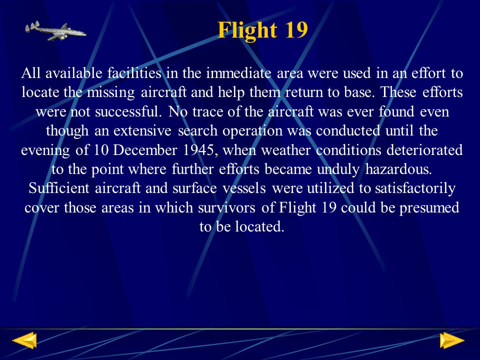 Flight 19 All available facilities in the immediate area were used in an effort to locate the missing aircraft and help them return to base.