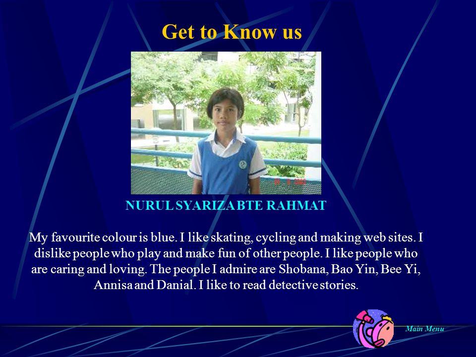 Get to Know us Main Menu Main Menu NURUL SYARIZA BTE RAHMAT My favourite colour is blue.