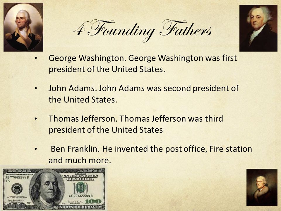 4 Founding Fathers George Washington.George Washington was first president of the United States.