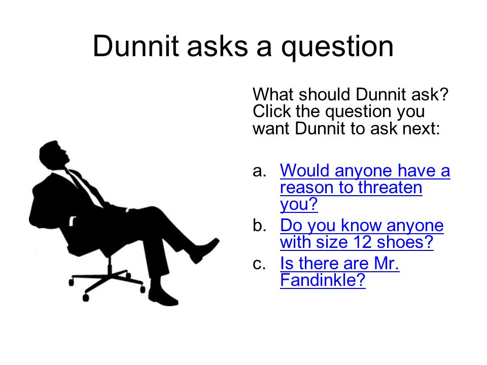 Dunnit asks a question What should Dunnit ask.