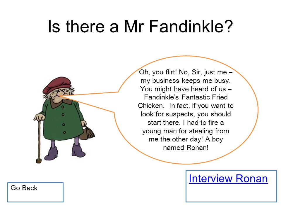 Is there a Mr Fandinkle. Interview Ronan Oh, you flirt.