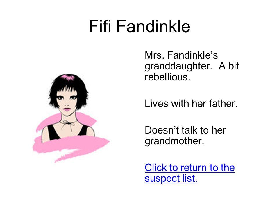 Fifi Fandinkle Mrs. Fandinkle's granddaughter. A bit rebellious.