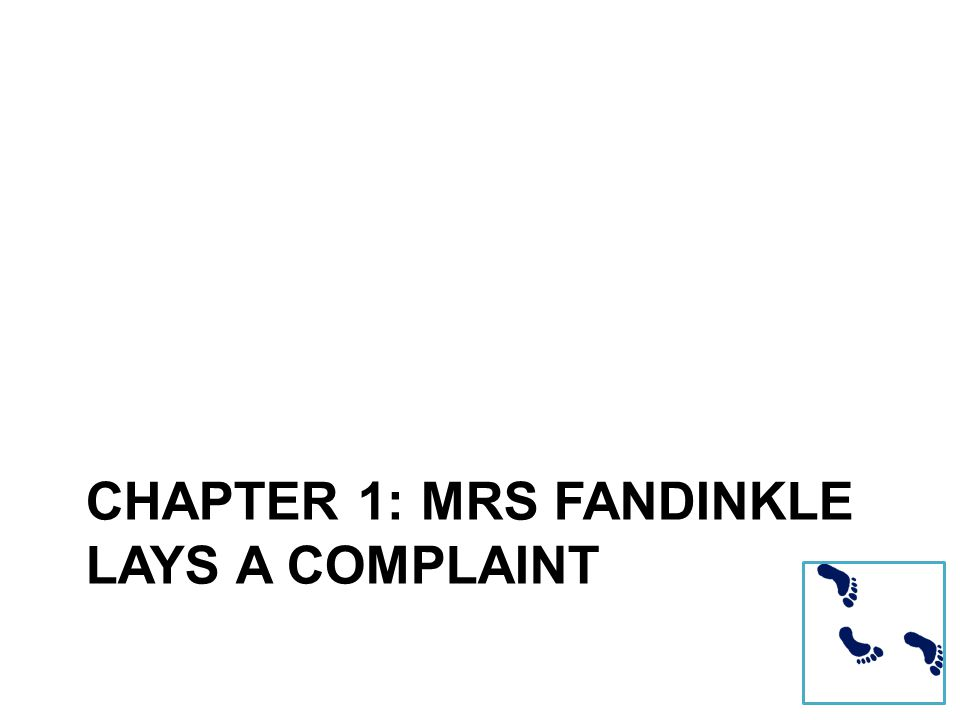CHAPTER 1: MRS FANDINKLE LAYS A COMPLAINT