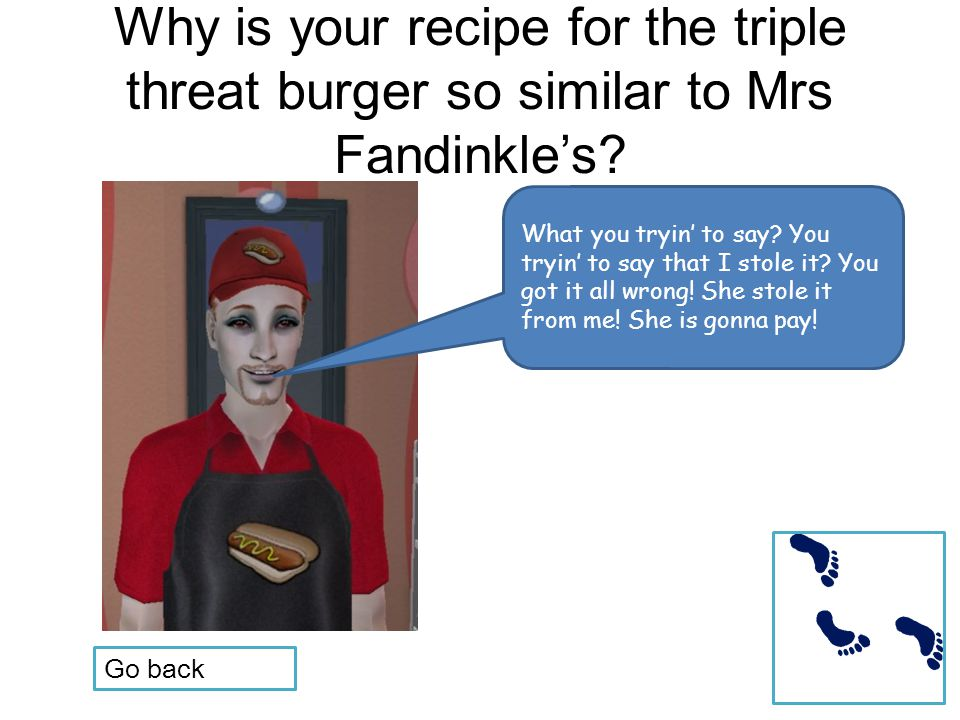 Why is your recipe for the triple threat burger so similar to Mrs Fandinkle's.