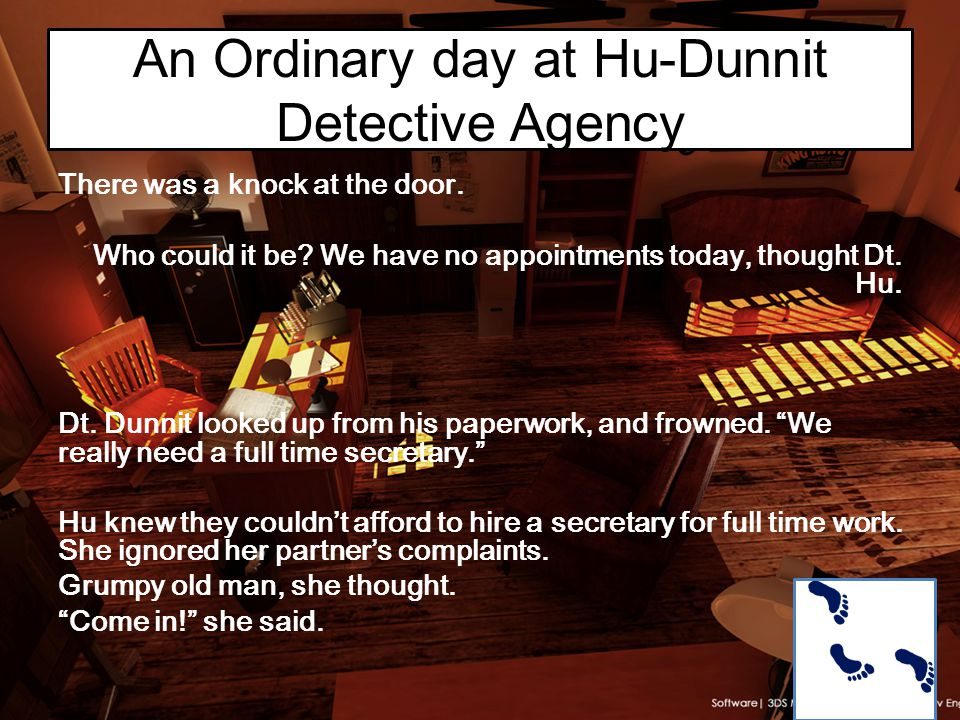 An Ordinary day at Hu-Dunnit Detective Agency There was a knock at the door.