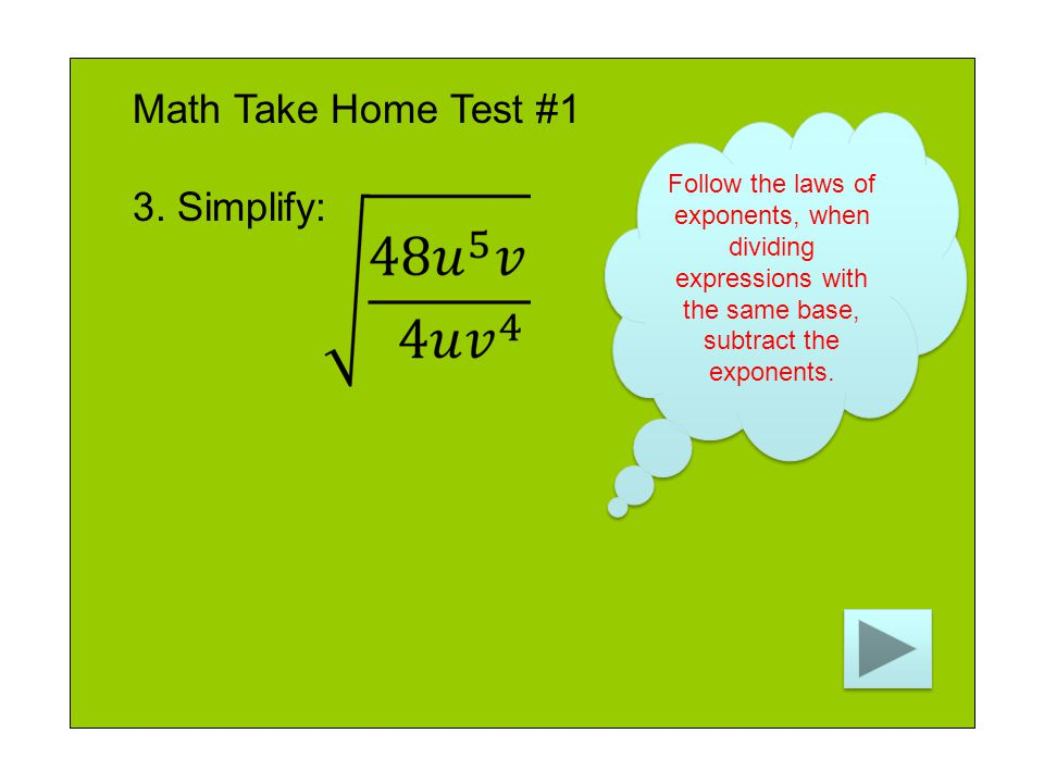 Math Take Home Test #1 3. Simplify: Follow the laws of exponents, when dividing expressions with the same base, subtract the exponents.
