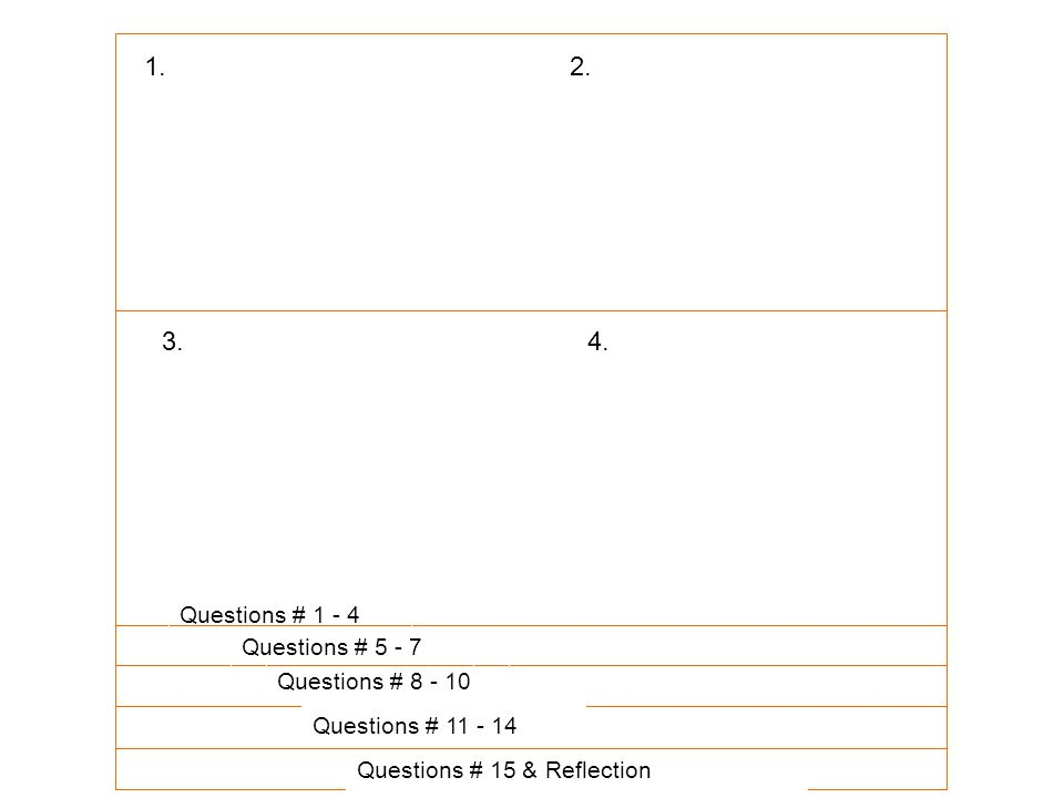Questions # 1 - 4 Questions # 5 - 7 Questions # 8 - 10 Questions # 11 - 14 Questions # 15 & Reflection 1.2.