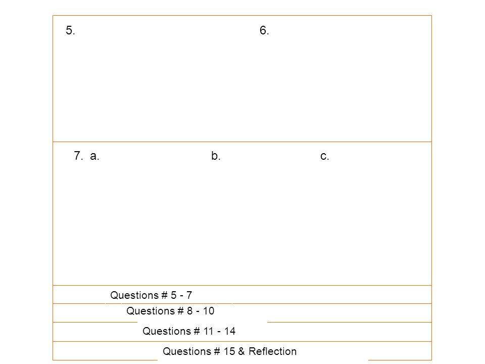 Questions # 5 - 7 Questions # 8 - 10 Questions # 11 - 14 Questions # 15 & Reflection 5.6. 7.a.b.c.