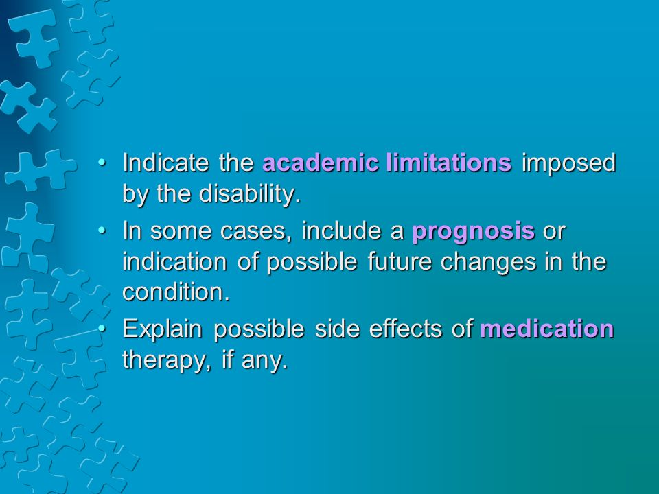 Indicate the academic limitations imposed by the disability.Indicate the academic limitations imposed by the disability. In some cases, include a prog
