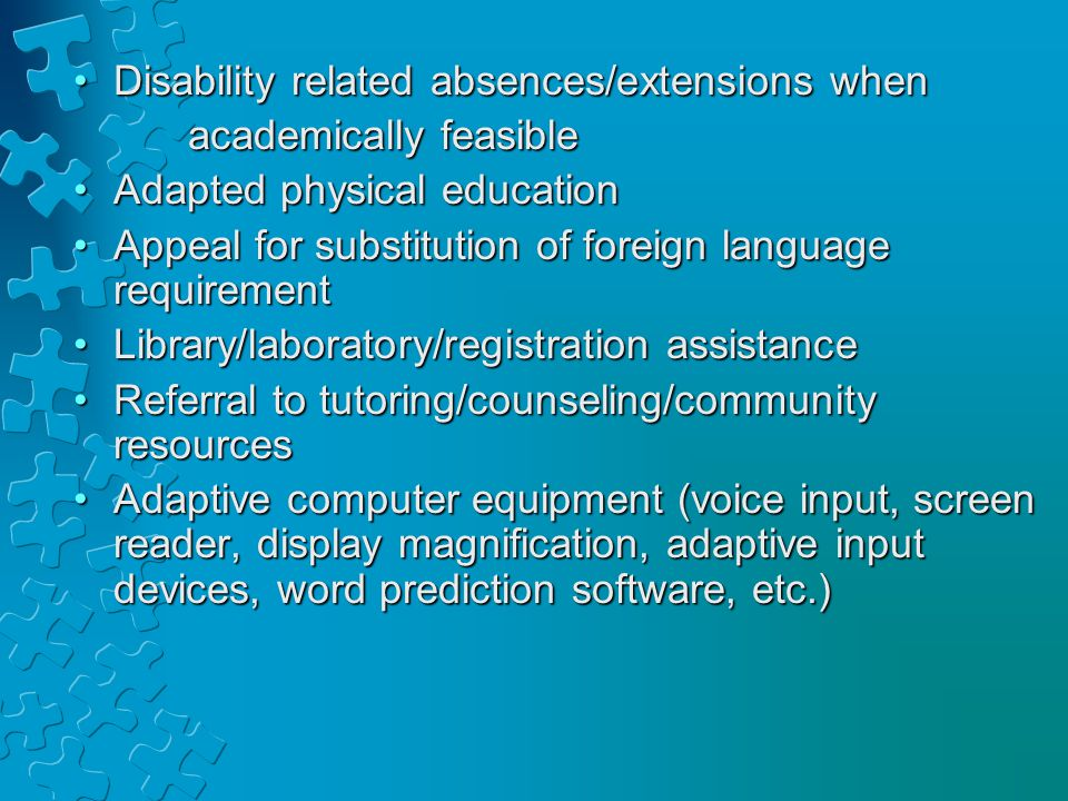Disability related absences/extensions whenDisability related absences/extensions when academically feasible academically feasible Adapted physical ed