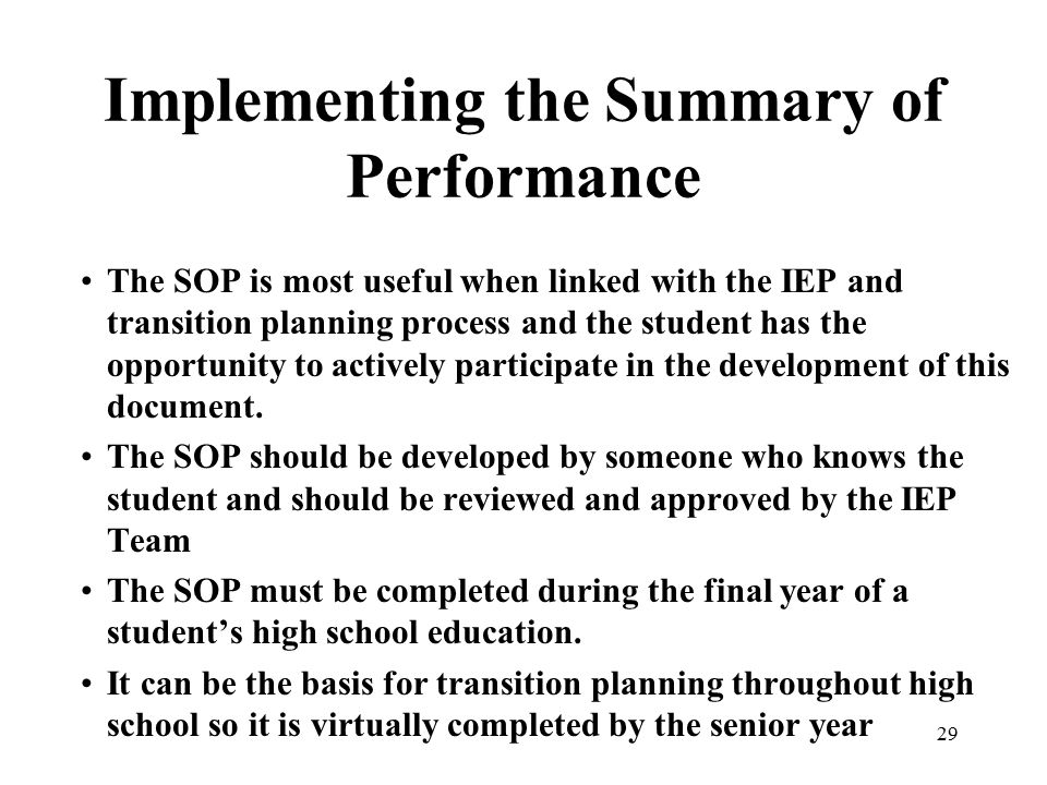 29 Implementing the Summary of Performance The SOP is most useful when linked with the IEP and transition planning process and the student has the opp