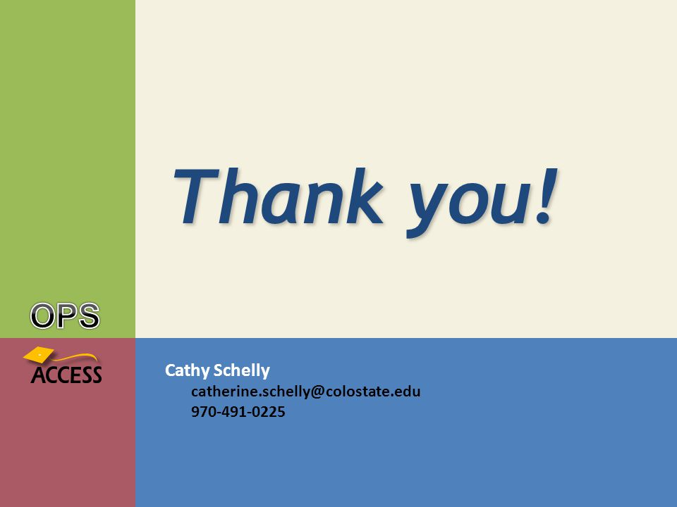 Cathy Schelly catherine.schelly@colostate.edu 970-491-0225 Thank you!