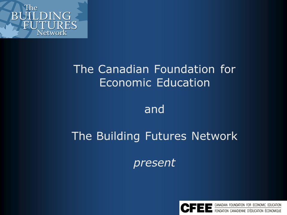 The Canadian Foundation for Economic Education and The Building Futures Network present